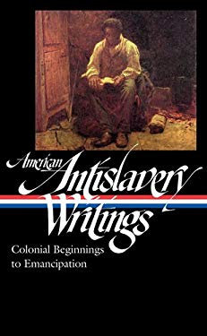 American Antislavery Writings: Colonial Beginnings to Emancipation 9781598531961