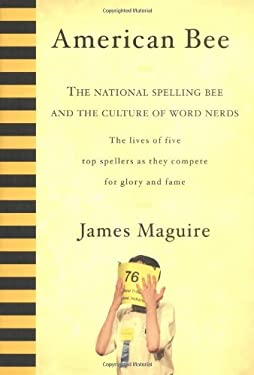 American Bee: The National Spelling Bee and the Culture of Word Nerds; The Lives of Five Top Spellers as They Compete for Glory and 9781594862144