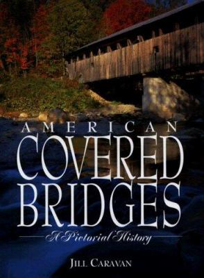 American Covered Bridges: A Pictorial History 9781597640725