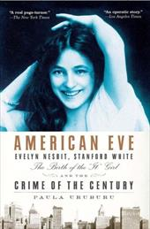 """American Eve: Evelyn Nesbit, Stanford White, the Birth of the """"It"""" Girl, and the Crime of the Century"""