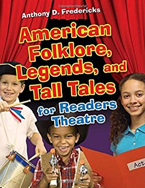 American Folklore, Legends, and Tall Tales for Readers Theatre 9781591587347