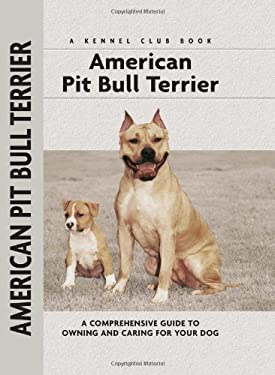American Pit Bull Terrier: A Comprehensive Guide to Owning and Caring for Your Dog 9781593782023