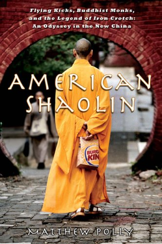 American Shaolin: Flying Kicks, Buddhist Monks, and the Legend of Iron Crotch: An Odyssey in the New China 9781592402625
