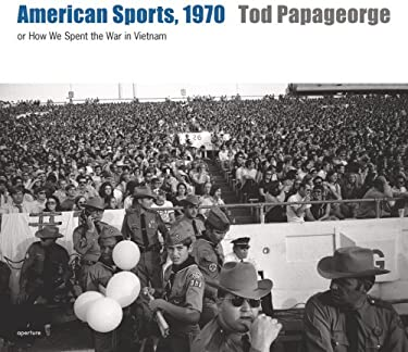 American Sports, 1970: Or, How We Spent the War in Vietnam 9781597110501