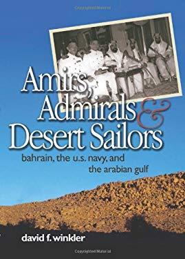 Amirs, Admirals & Desert Sailors: Bahrain, the U.S. Navy, and the Arabian Gulf 9781591149620