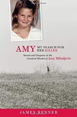 Amy: My Search for Her Killer: Secrets & Suspects in the Unsolved Murder of Amy Mihaljevic 9781598510195