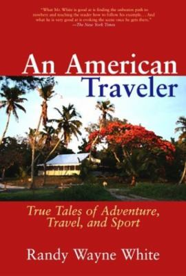 An American Traveler: True Tales of Adventure, Travel, and Sport 9781592280339
