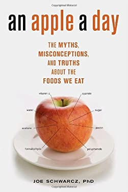 An Apple a Day: The Myths, Misconceptions, and Truths about the Foods We Eat 9781590513118