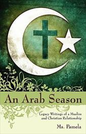 An Arab Season: Legacy Writings of a Muslim and Christian Relationship