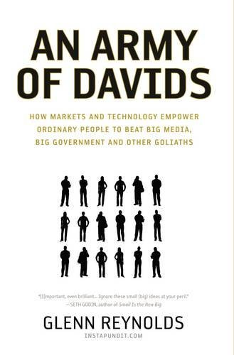 An Army of Davids: How Markets and Technology Empower Ordinary People to Beat Big Media, Big Government, and Other Goliaths 9781595550545