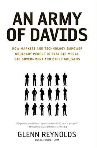 An Army of Davids: How Markets and Technology Empower Ordinary People to Beat Big Media, Big Government, and Other Goliaths 9781595551139