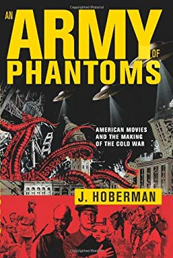 An Army of Phantoms: American Movies and the Making of the Cold War 9781595580054