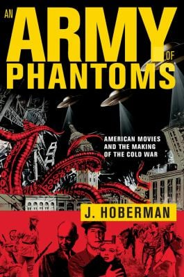 An Army of Phantoms: American Movies and the Making of the Cold War 9781595588333