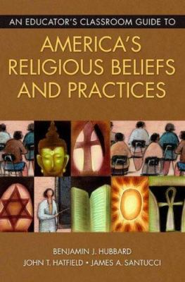 An Educator's Classroom Guide to America's Religious Beliefs and Practices 9781591584094