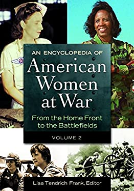 An Encyclopedia of American Women at War [2 Volumes]: From the Home Front to the Battlefields 9781598844436