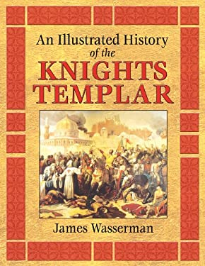 An Illustrated History of the Knights Templar 9781594771170