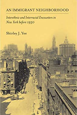 An Immigrant Neighborhood: Interethnic and Interracial Encounters in New York Before 1930 9781592131280