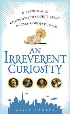 An Irreverent Curiosity: In Search of the Church's Strangest Relic in Italy's Oddest Town 9781592404544