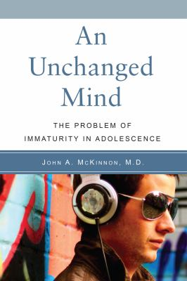 An Unchanged Mind: The Problem of Immaturity in Adolescence 9781590561249