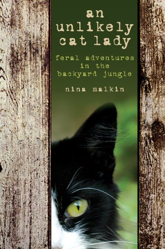 An Unlikely Cat Lady: Feral Adventures in the Backyard Jungle 9781592289721