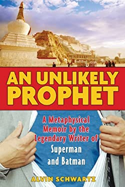 An Unlikely Prophet: A Metaphysical Memoir by the Legendary Writer of Superman and Batman 9781594771088