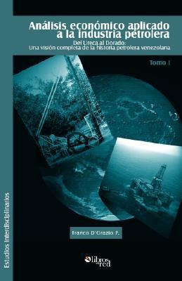 Analisis Economico Aplicado a la Industria Petrolera. Tomo I 9781597542036
