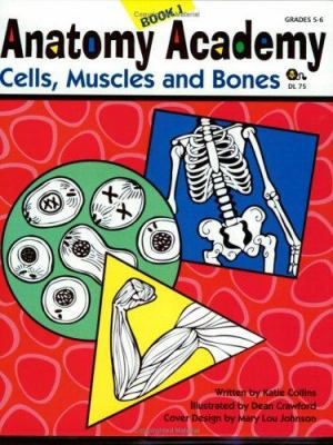 Anatomy Academy Book 1: Cells, Muscles and Bones