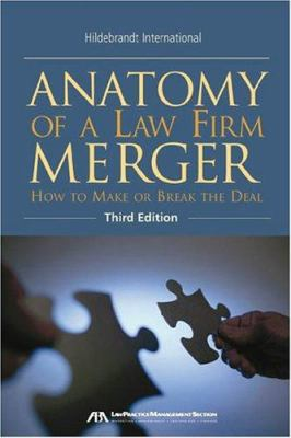 Anatomy of a Law Firm Merger: How to Make--Or Break--The Deal [With CDROM] 9781590313770