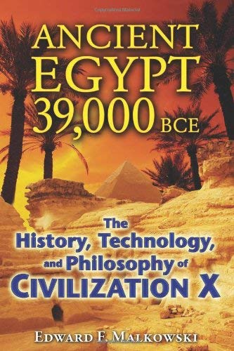 Ancient Egypt 39,000 BCE: The History, Technology, and Philosophy of Civilization X 9781591431091