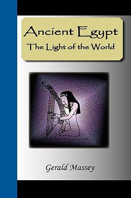 Ancient Egypt - The Light of the World: A Work of Reclamation and Restitution in Twelve Books 9781595476067