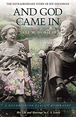 And God Came in: The Extraordinary Story of Joy Davidman; Her Life and Marriage to C.S. Lewis 9781598563566
