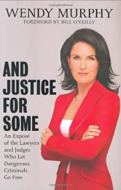 And Justice for Some: An Expose of the Lawyers and Judges Who Let Dangerous Criminals Go Free 9781595230362