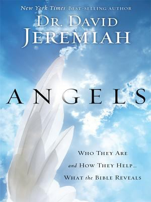 Angels: Who They Are and How They Help... What the Bible Reveals 9781594153150