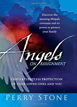 Angels on Assignment: God's Relentless Protection of Your Loved Ones and You 9781599797526