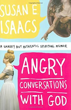 Angry Conversations with God: A Snarky But Authentic Spiritual Memoir 9781599950624