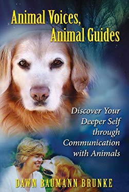 Animal Voices, Animal Guides: Discover Your Deeper Self Through Communication with Animals 9781591430988