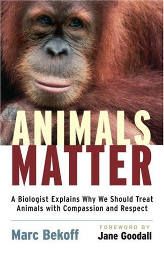 Animals Matter: A Biologist Explains Why We Should Treat Animals with Compassion and Respect 9781590305225