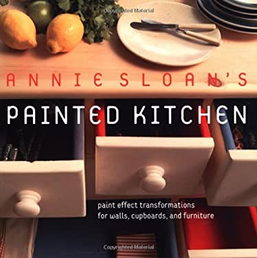 Annie Sloan's Painted Kitchen: Paint Effect Transformations for Walls, Cupboards, and Furniture 9781592231843