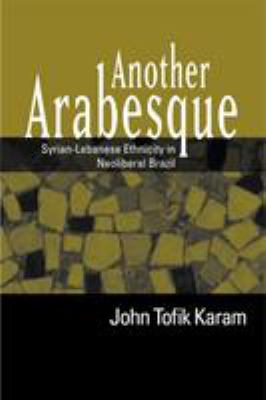 Another Arabesque: Syrian-Lebanese Ethnicity in Neoliberal Brazil 9781592135400