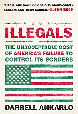 Illegals: The Unacceptable Cost of America's Failure to Control Its Borders 9781595553492