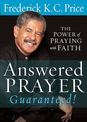 Answered Prayer Guaranteed!: The Power of Praying with Faith 9781599790121