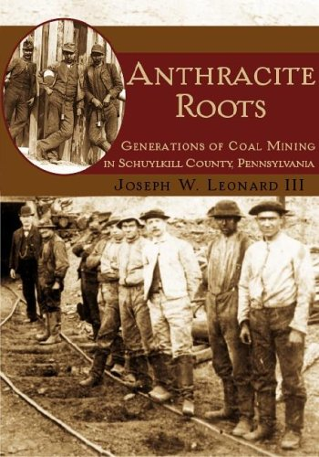 Anthracite Roots: Generations of Coal Mining in Schuylkill County, Pennsylvania 9781596290501