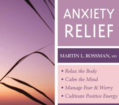 Anxiety Relief: Relax the Body, Calm the Mind, Manage Fear & Worry, Cultivate Positive Energy 9781591797784