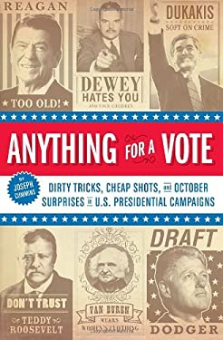 Anything for a Vote: Dirty Tricks, Cheap Shots, and October Surprises in U.S. Presidential Campaigns 9781594741562