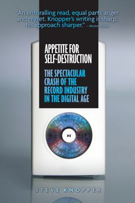 Appetite for Self-Destruction: The Spectacular Crash of the Record Industry in the Digital Age 9781593762698