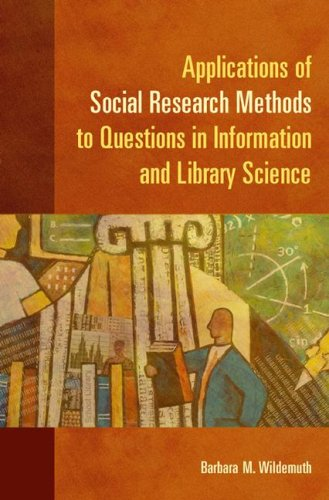 Applications of Social Research Methods to Questions in Information and Library Science 9781591585039