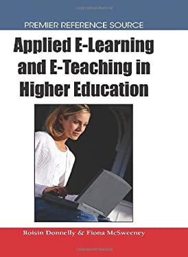 Applied E-Learning and E-Teaching in Higher Education 9781599048147