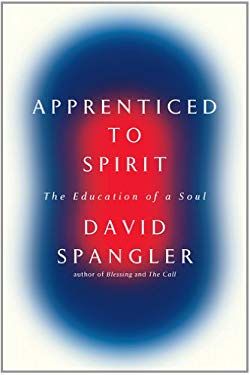 Apprenticed to Spirit: The Education of a Soul 9781594488023