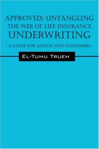 Approved: Untangling the Web of Life Insurance Underwriting - A Guide for Agents and Consumers 9781598008029