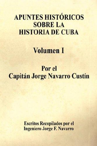 Apuntes Histricos Sobre La Historia de Cuba - Volumen I 9781598244335